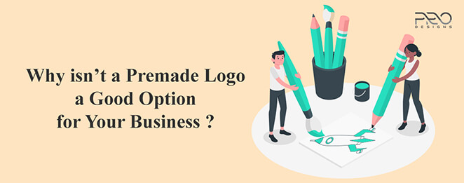 Why isn't a Premade Logo a Good Option for Your Business?