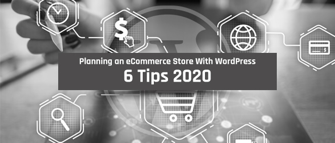 Planning an eCommerce Store With WordPress: 6 Tips 2020