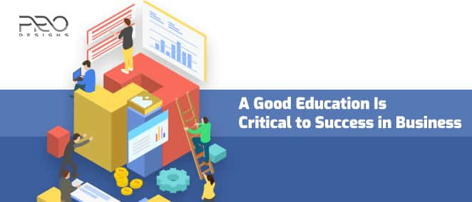A Good Education Is Critical to Success in Business