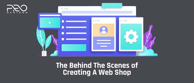The Behind The Scenes of Creating A Web Shop