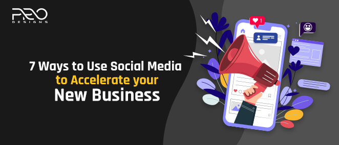 7 Ways to Use Social Media to Accelerate your New Business