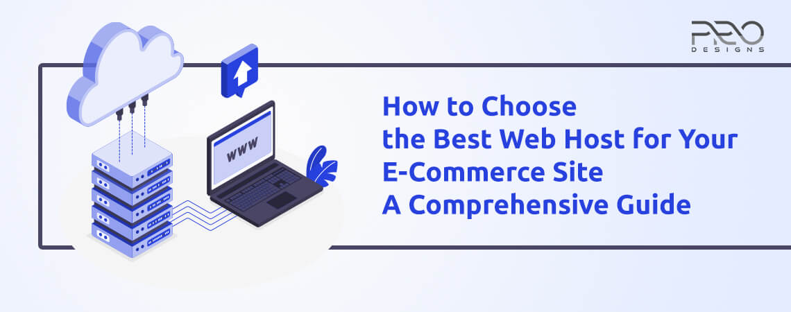 How to Choose the Best Web Host for Your E-Commerce Site: A Comprehensive Guide