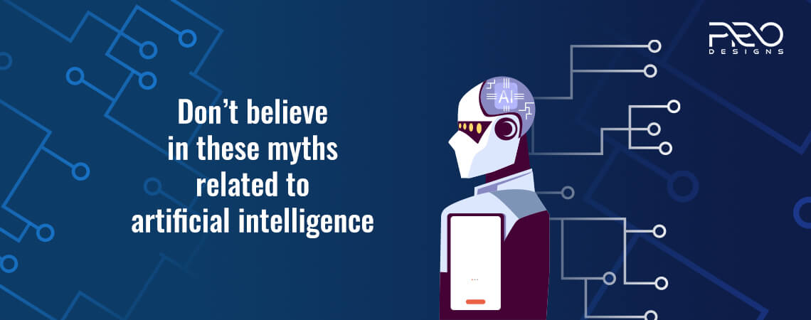 Don't Believe In These Myths Related To Artificial Intelligence