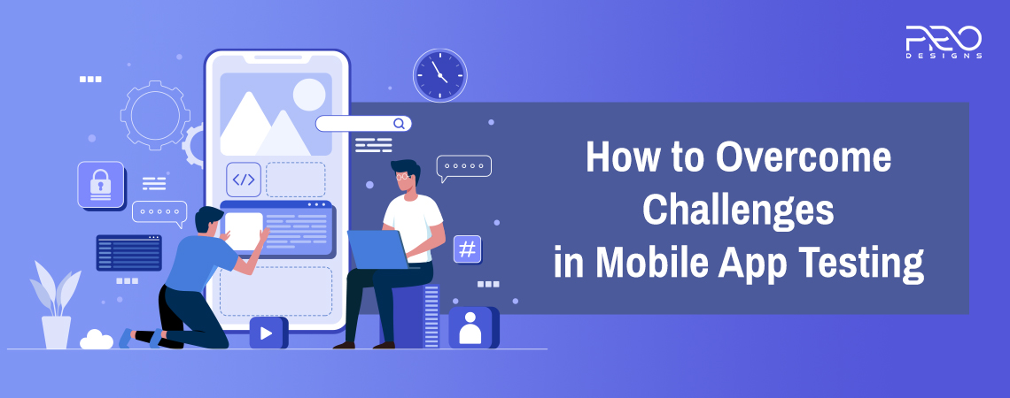 How to Overcome Challenges in Mobile App Testing