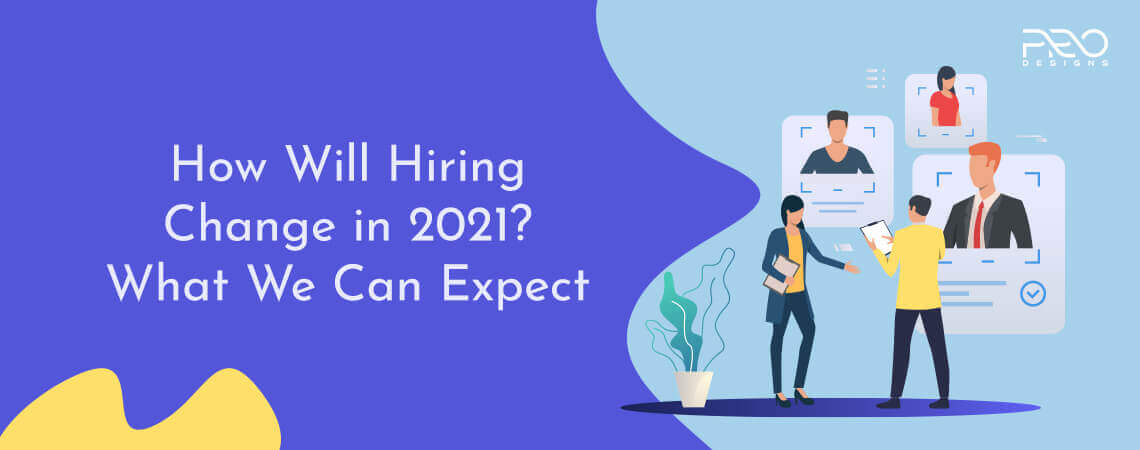 How Will Hiring Change in 2021? What We Can Expect