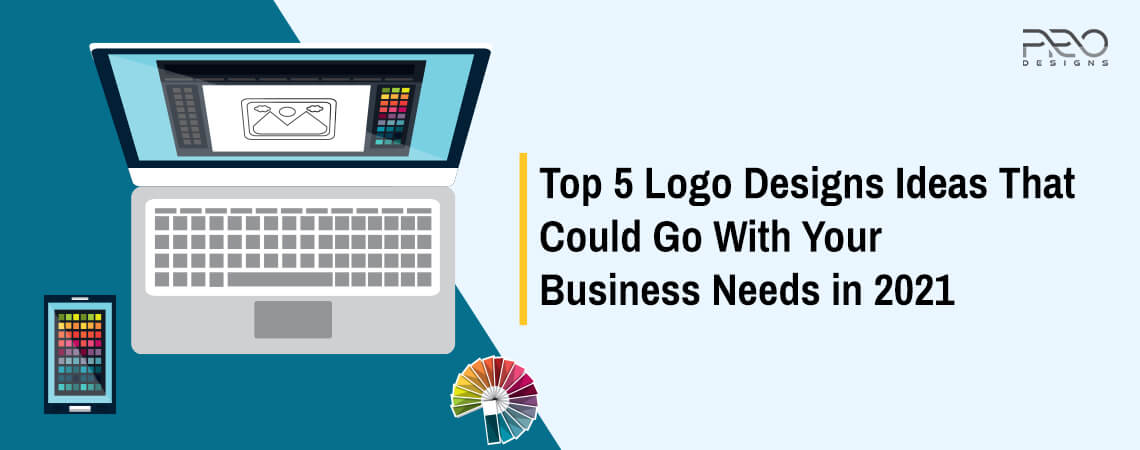 Top 5 Logo Designs Ideas That Could Go With Your Business Needs in 2021