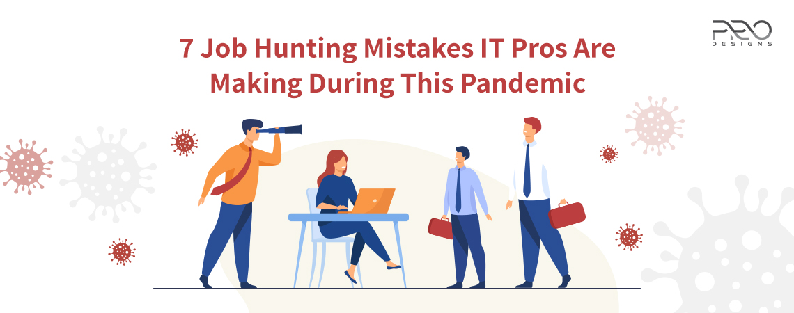 7 Job Hunting Mistakes IT Pros Are Making During This Pandemic