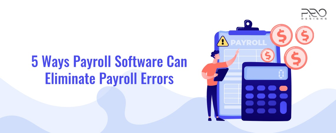 5 Ways Payroll Software Can Eliminate Payroll Errors