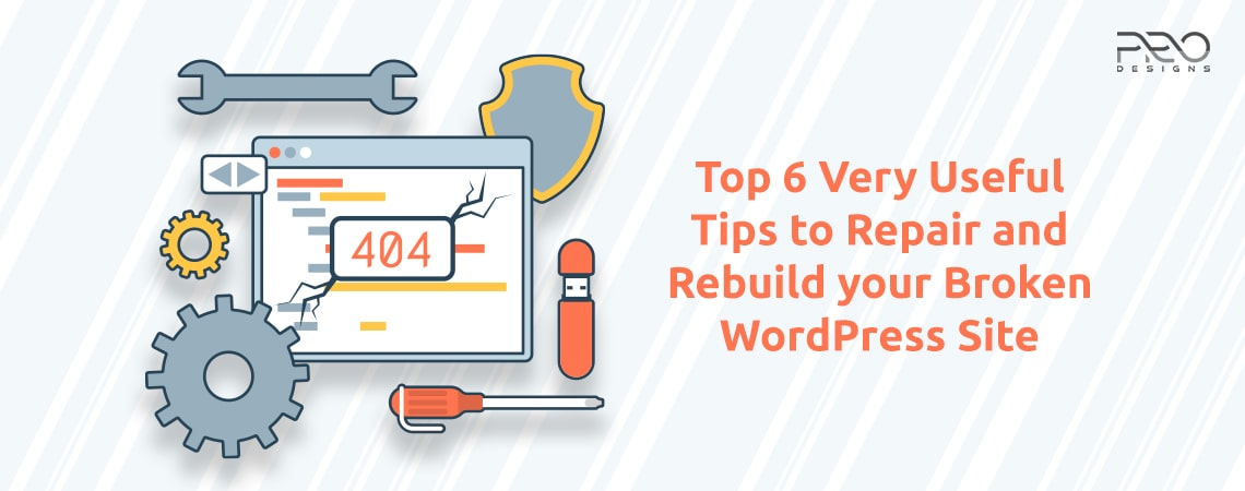 Top 6 Very Useful Tips to Repair and Rebuild your Broken WordPress Site