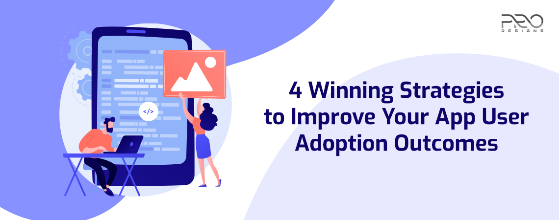 4 Winning Strategies to Improve Your App User Adoption Outcomes