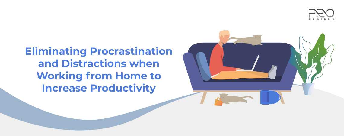Eliminating Procrastination and Distractions when Working from Home to Increase Productivity