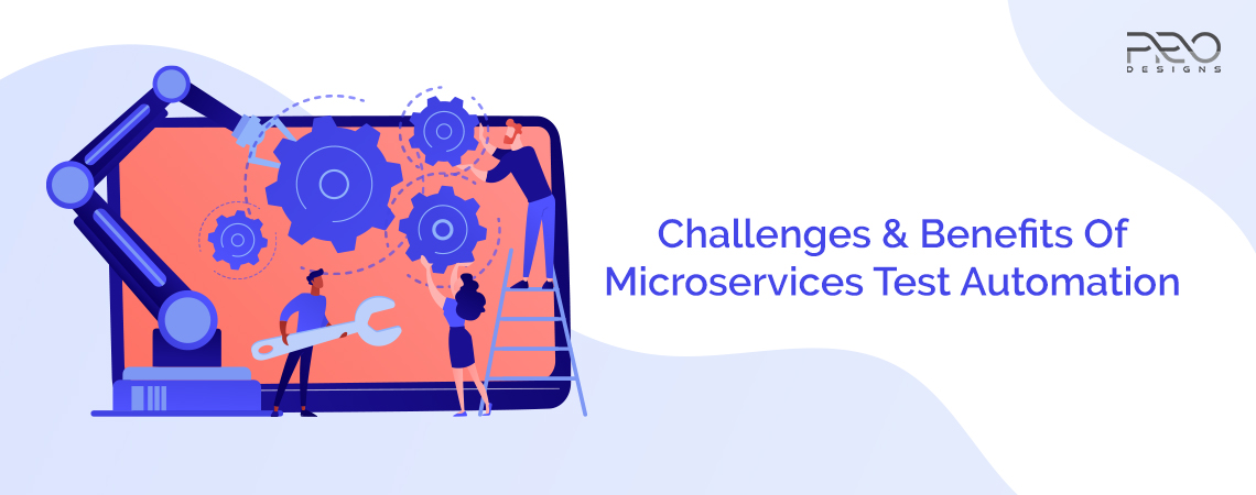 Challenges & Benefits Of Microservices Test Automation